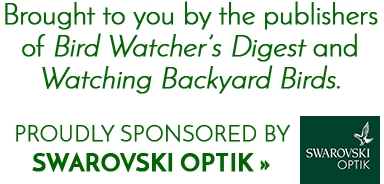 An e-newsletter brought to you by the publishers of Bird Watcher's Digest and Watching Backyard Birds. Proudly sponored by Swarovski Optik.