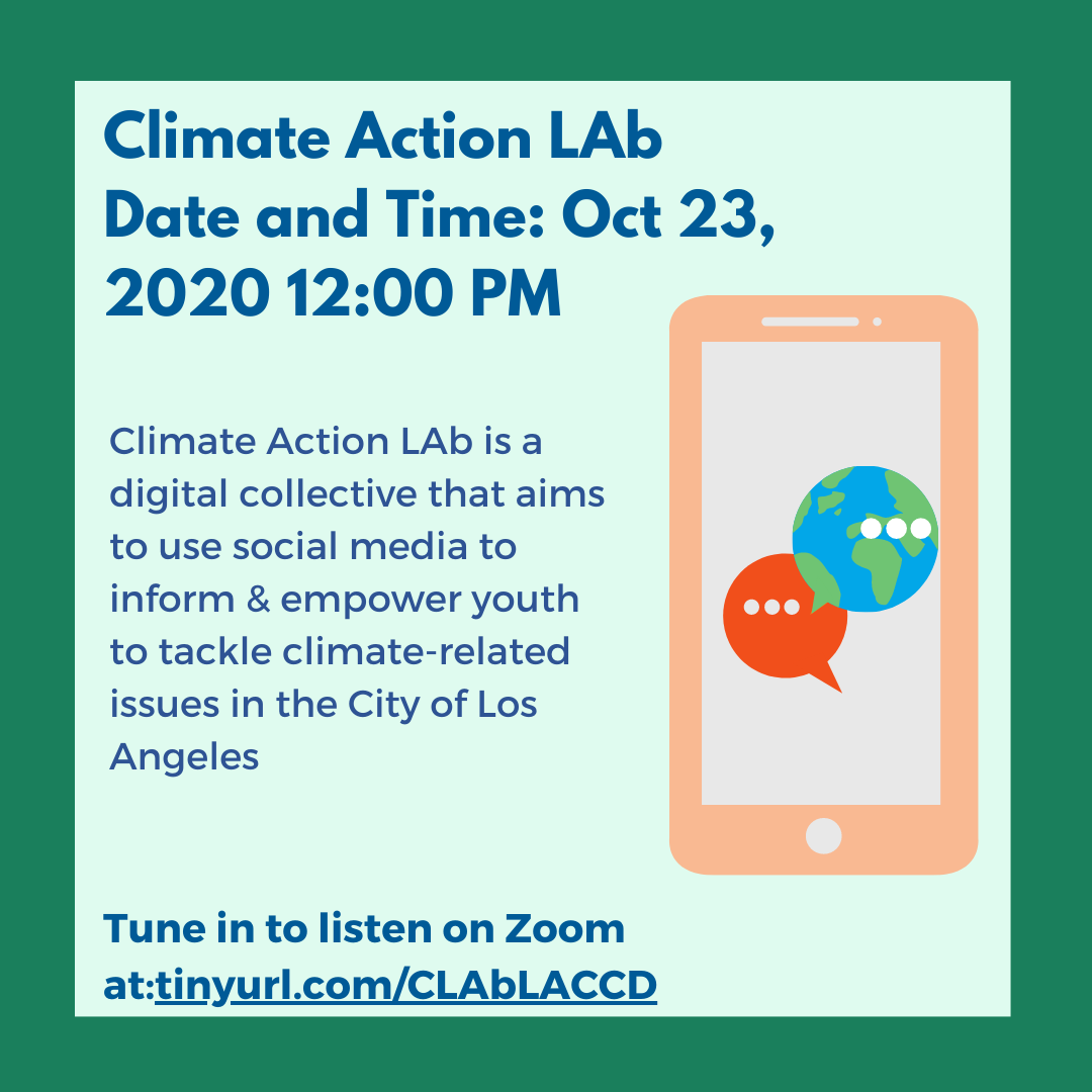Graphic: Climate Action LAb: Oct 23, 2020 12:00 PM Climate Action LAb is a digital collective that aims to use social media to inform & empower youth to tackle climate-related issues in the City of Los Angeles.