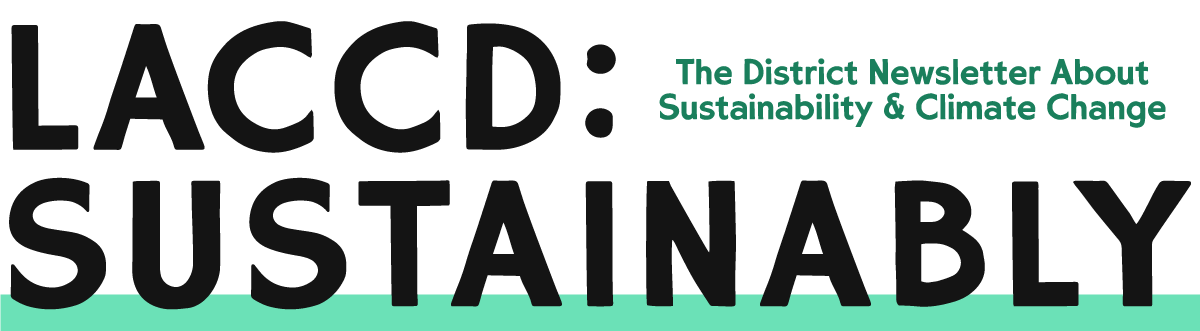 LACCD Sustainably - The District Newsletter About Sustainability & Climate Change