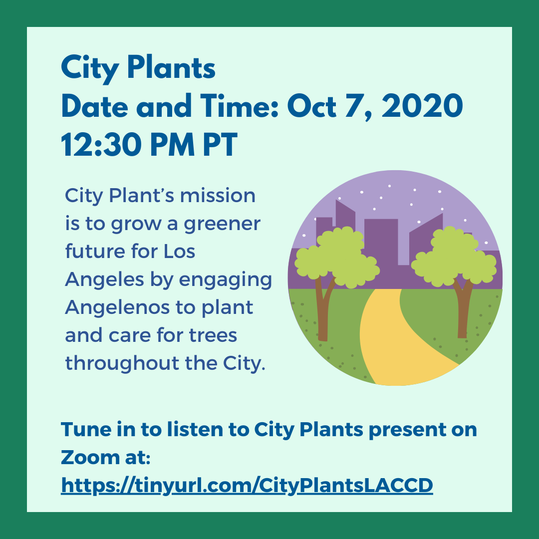 City Plants (Oct 7,12:30 PM) City Plant's mission is to grow a greener future for Los Angeles by engaging Angelenos to plant and care for trees throughout the City. Listen to City Plants present at: tinyurl.com/CityPlantsLACCD