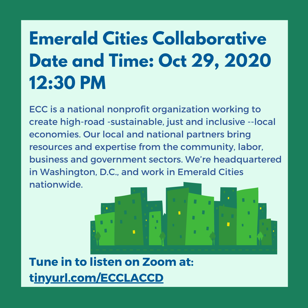 Graphic: Emerald Cities Collaborative: Oct 30, 2020 12:00 PM ECC is a national nonprofit organization working to create high-road -sustainable, just and inclusive --local economies. Our local and national partners bring resources and expertise from the community, labor, business and government sectors. We're headquartered in Washington, D.C., and work in Emerald Cities nationwide.