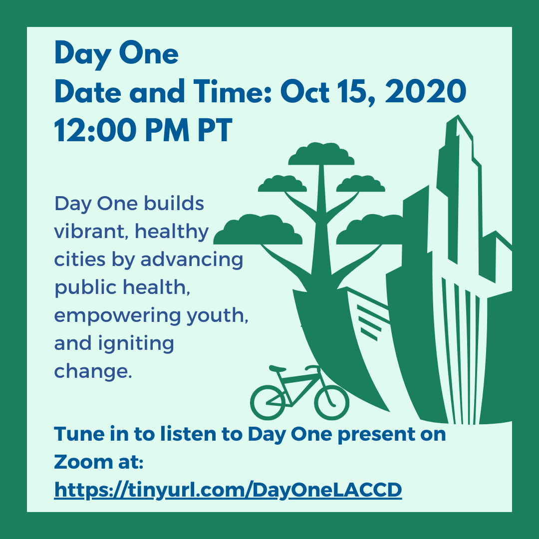 Day One(Oct 15,12:00 PM) Day One builds vibrant, healthy cities by advancing public health, empowering youth, and igniting change. Listen to Day One present at: tinyurl.com/DayOneLACCD