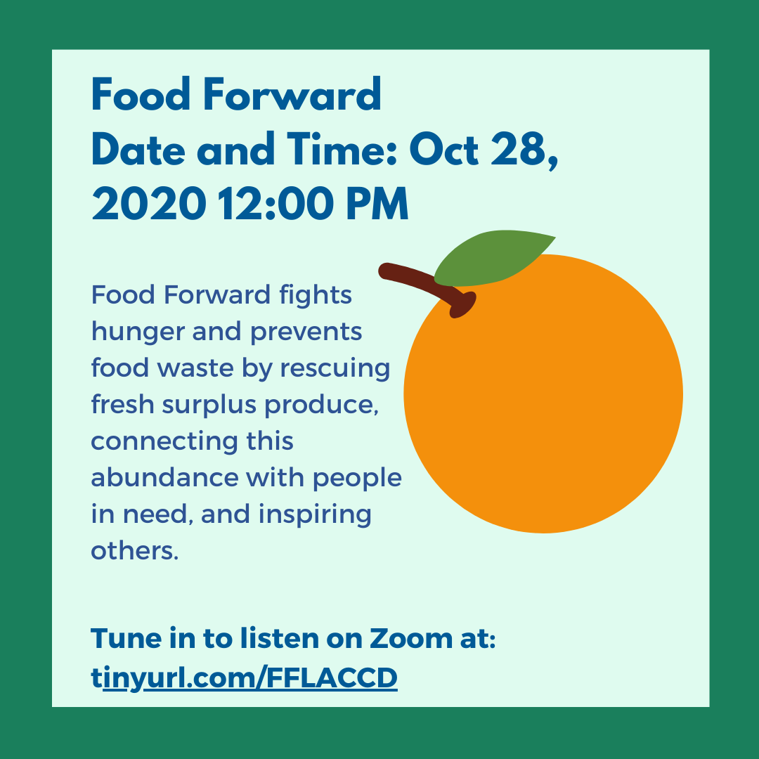 Graphic: Food Forward: Oct 28, 2020 12:00 PM Food Forward fights hunger and prevents food waste by rescuing fresh surplus produce, connecting this abundance with people in need, and inspiring others.Click the link below to tune into their live presentation.
