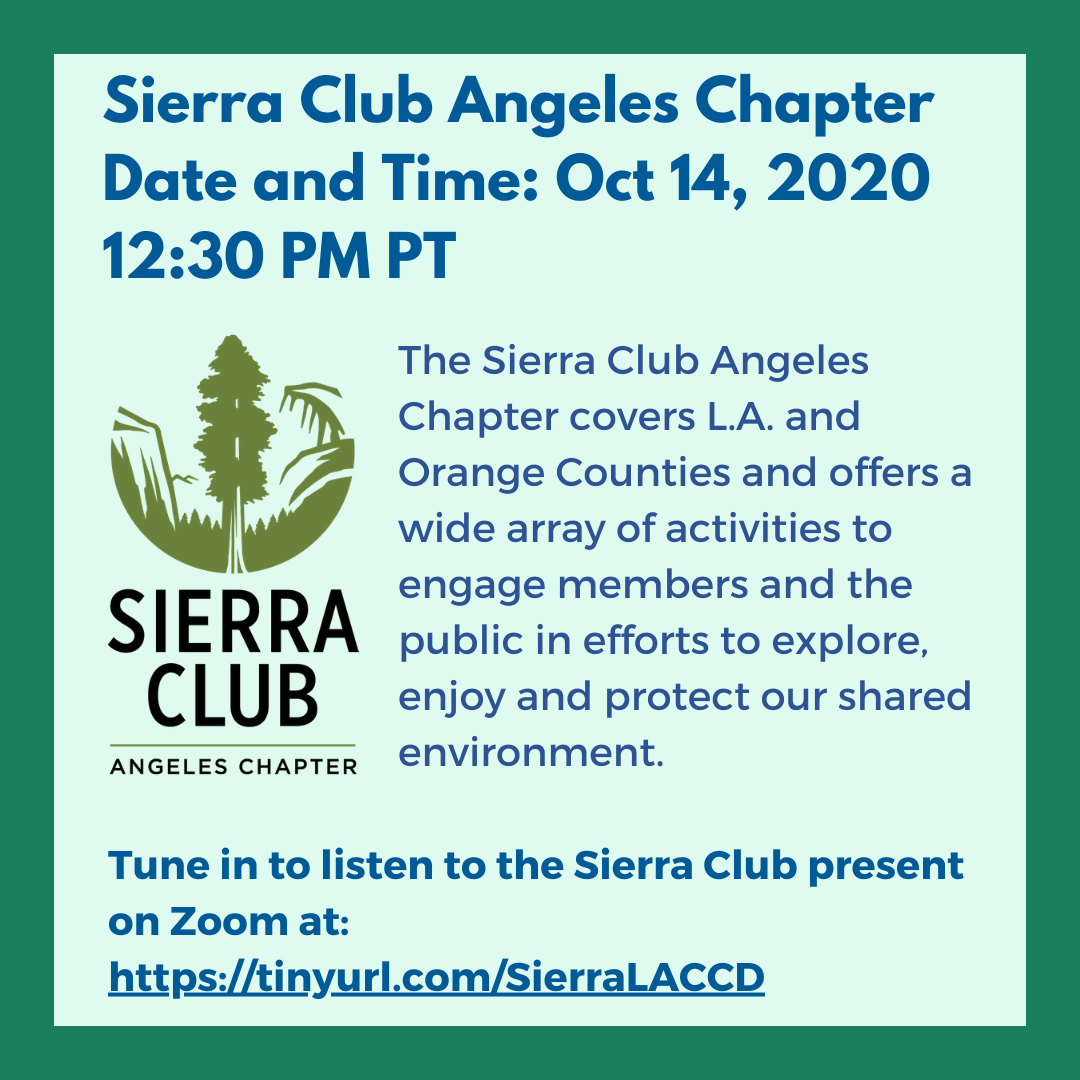 Sierra Club Angeles Chapter(Oct 14,12:30 PM) The Sierra Club Angeles Chapter covers L.A. and Orange Counties and offers a wide array of activities to engage members and the public in efforts to explore, enjoy and protect our shared environment. Listen to the Sierra Club present at: tinyurl.com/SierraLACCD