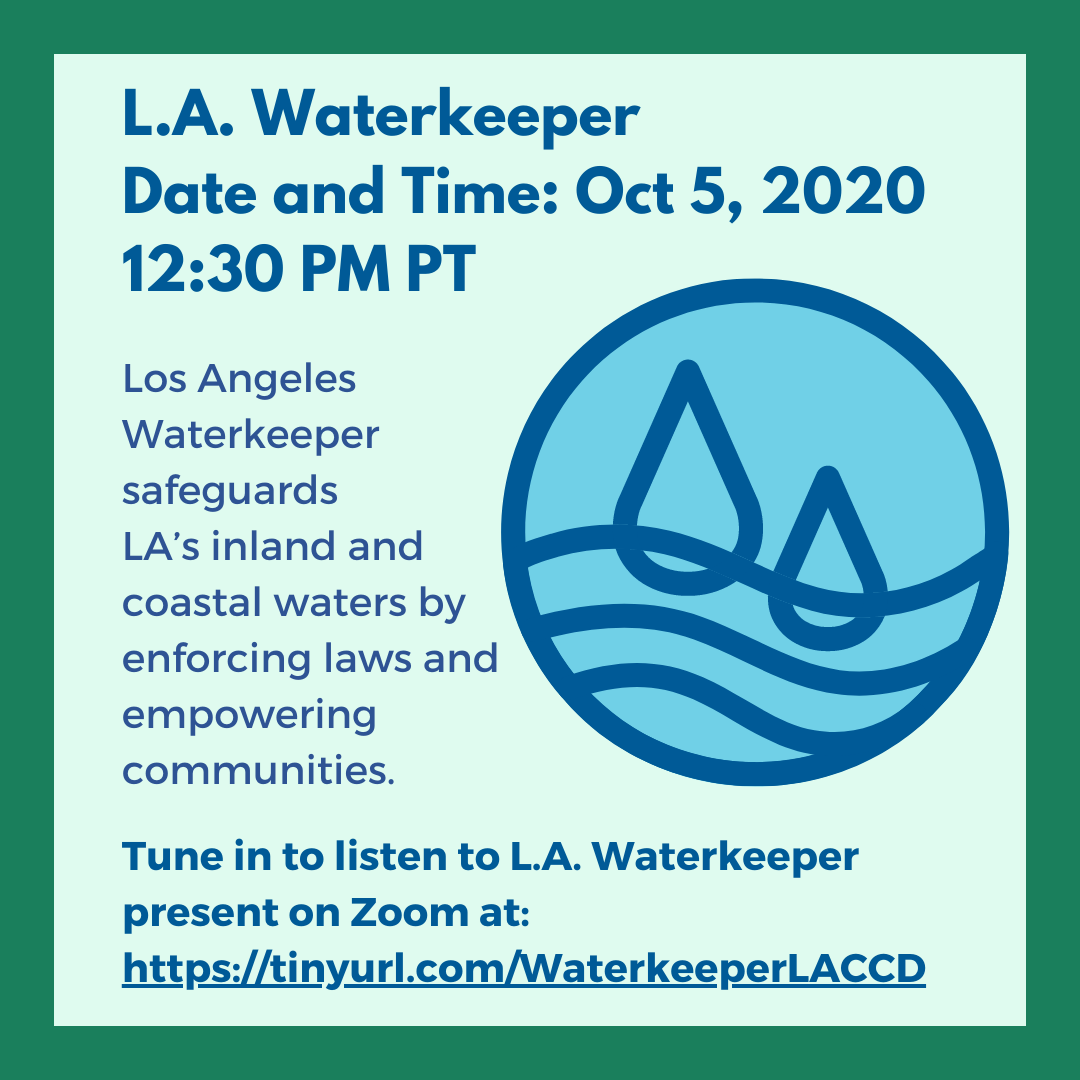 L.A. Waterkeeper (Oct 5, 12:30 PM) Los Angeles Waterkeeper safeguards L.A.'s inland and coastal waters by enforcing laws and empowering communities. Listen to L.A. Waterkeeper present at: tinyurl.com/WaterkeeperLACCD