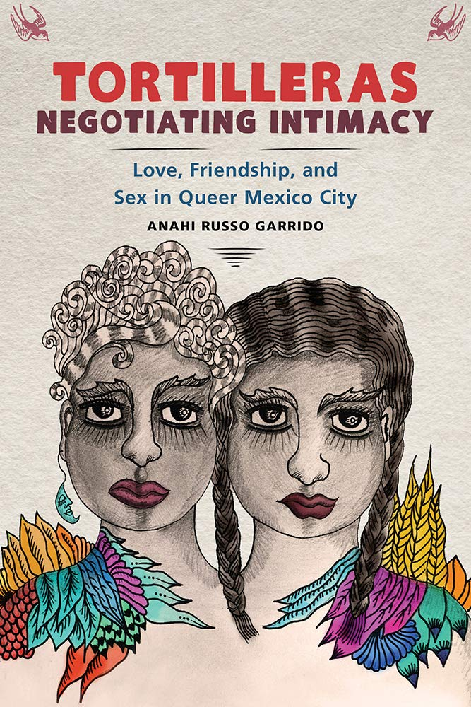 Cover image of Tortilleras Negotiating Intimacy by Anahi Russo Garrido, featuring a black-and-white, bust-length pencil sketch of two women/queer individuals of color side-by-side.