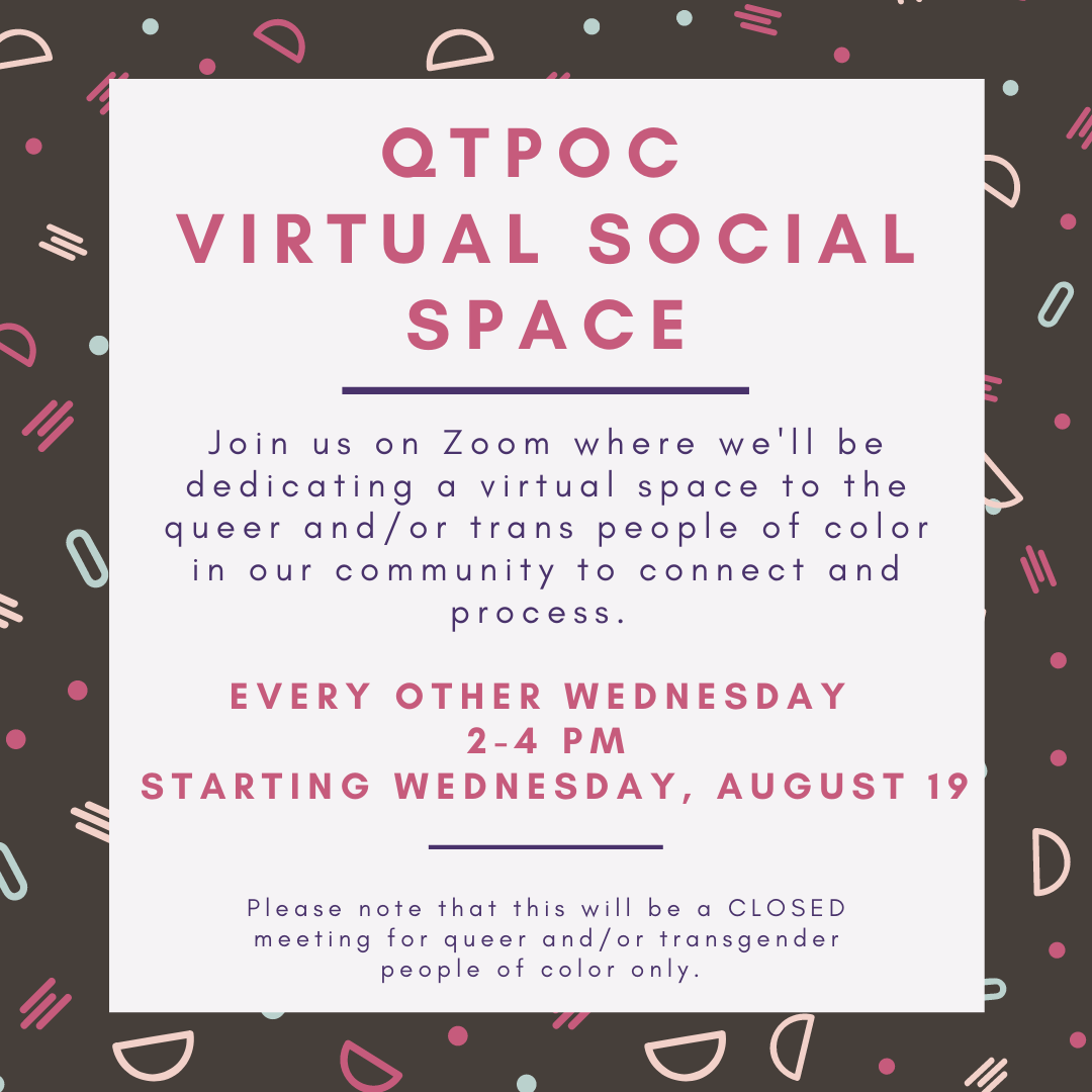 Flyer for the QTPOC Virtual Social Space on Zoom every other Wednesday from 2-4PM, starting August 19th