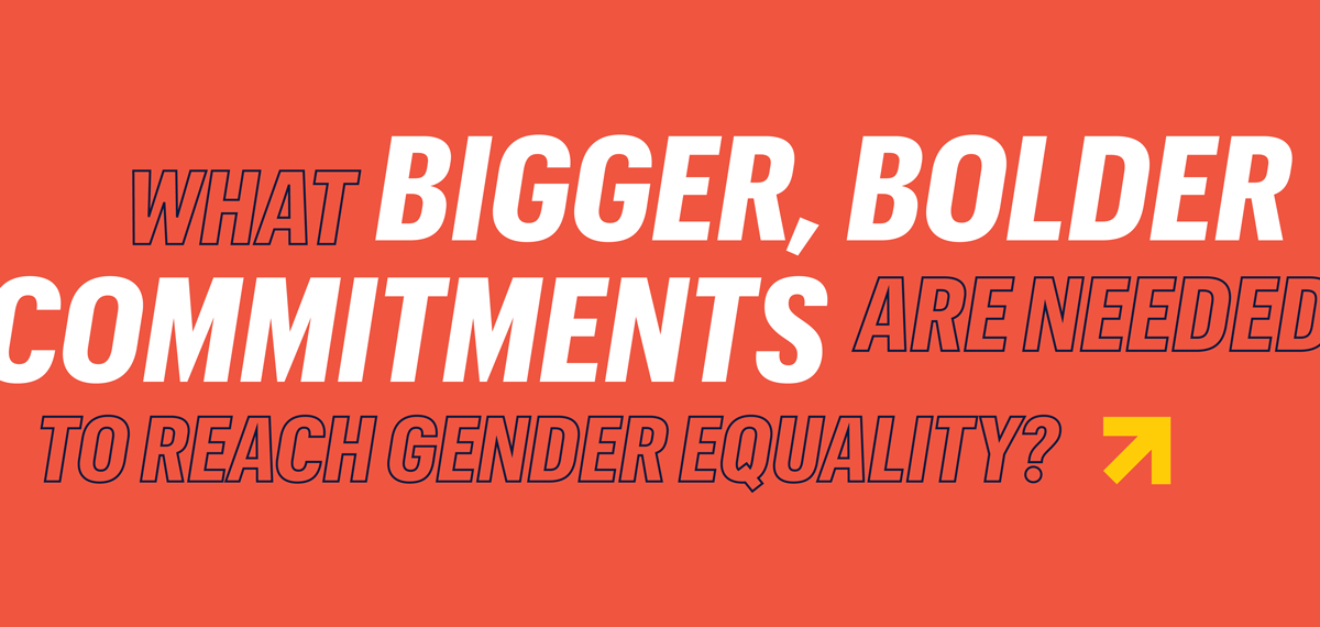 What bigger, bolder commitments are needed to reach gender equality?