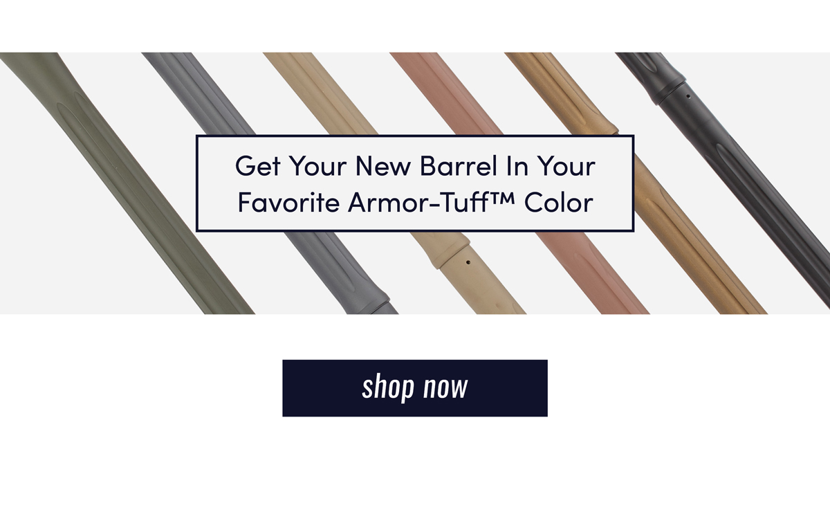 Get your new barrel in your favorite Armor-Tuff™ Color | Shop Now