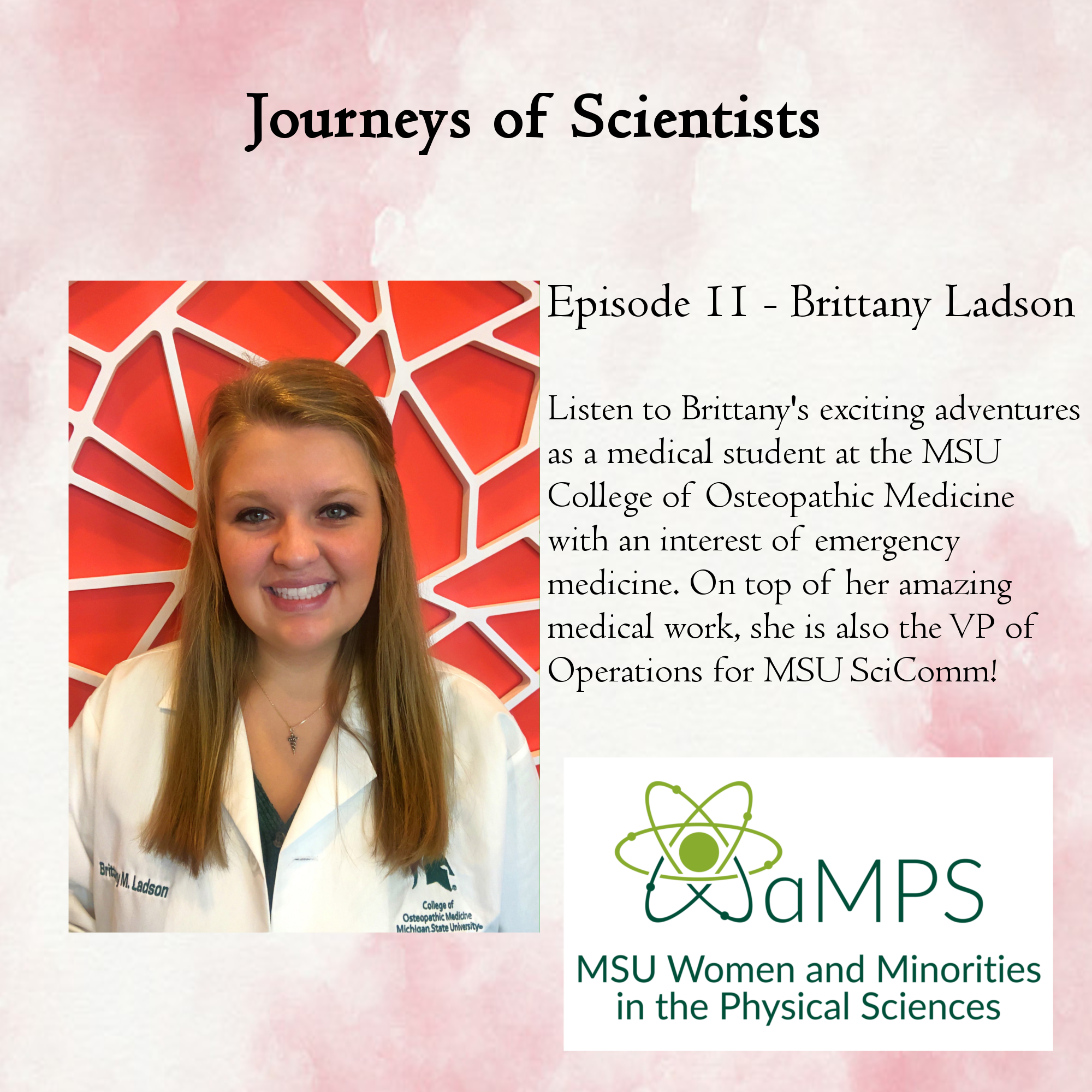 Brittany Ladson is a 3rd year medical student at Michigan State University College of Osteopathic Medicine. She is currently rotating at Sparrow Hospital and is hoping to pursue a residency in emergency medicine and work for Doctors Without Borders. Her ultimate goal is to work in a resource-limited and Spanish speaking region and serve those in need. She is also the VP of Operations for MSUSciComm, Michigan State University's Science Communication Organization. You can learn more about MSU SciComm at https://www.msuscicomm.org/