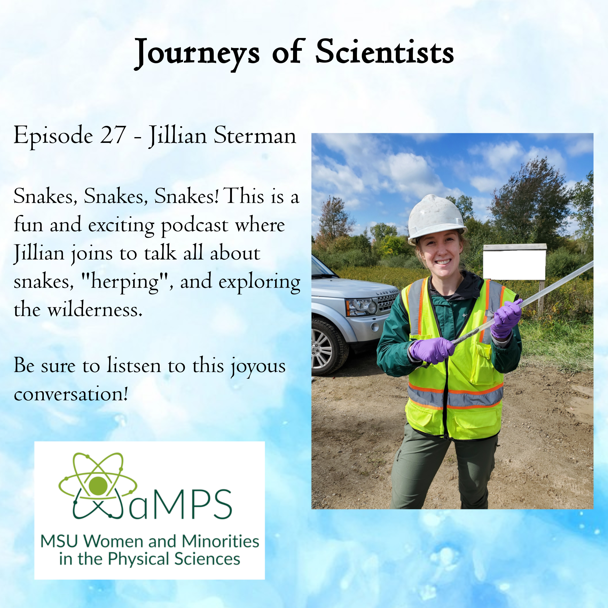 Currently Jillian Sterman is in her 1st year of her Master's degree at MSU in the department of Fisheries and Wildlife; her thesis focuses on the eastern massasauga rattlesnake, their road ecology and population dynamics in Michigan. She tracks individual rattlesnake's movement, estimates their space use and home range to determine if they occupy highway right-of-ways, and monitors their responses to road maintenance activities in highway rights-of-way.