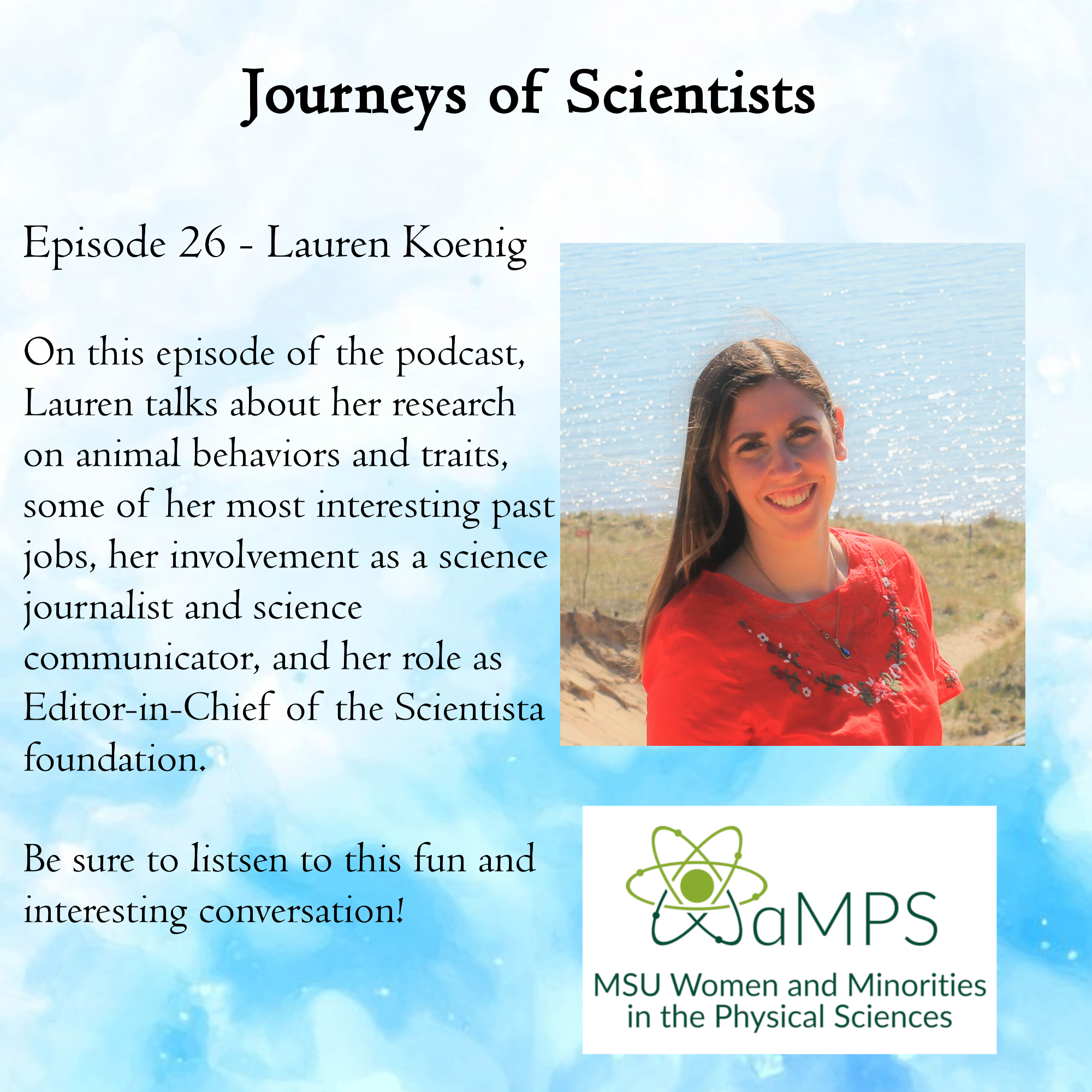 Lauren Koenig's research investigates animal behavior and adaptive traits. She also freelances as a science journalist and promote science communication and  diversity in STEM as Editor-in-Chief of the Scientista foundation: http://www.scientistafoundation.com/
