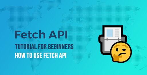 Fetch API Tutorial