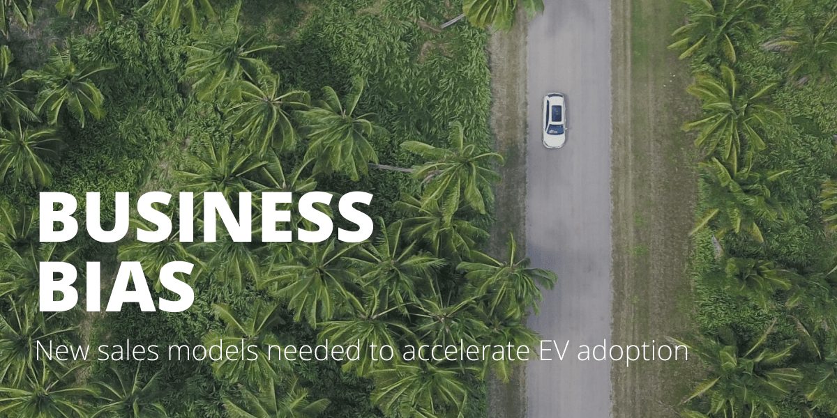 Business bias - new sales models needed to accelerate EV adoption