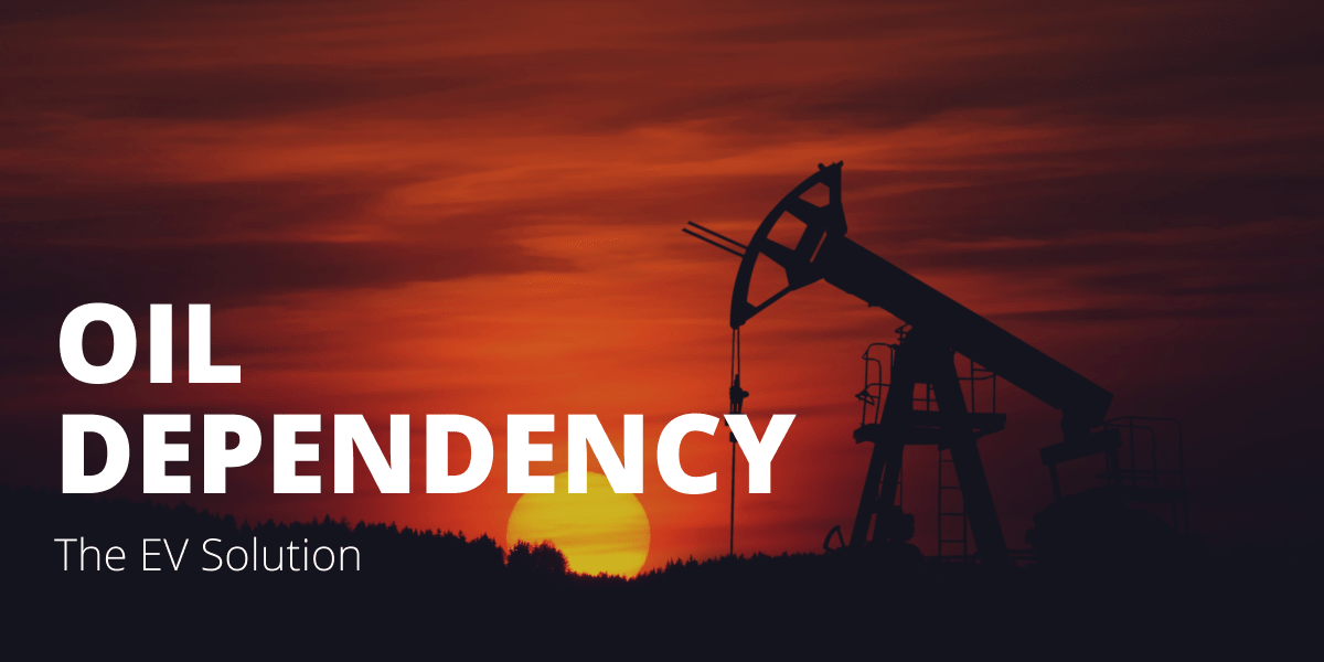 Oil dependency - The EV solution