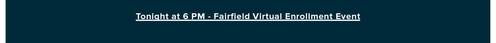 Tonight at 6 PM – Fairfield Virtual Enrollment Event