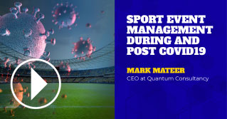 Sport event mangament during and post Covid-19. Speaker: Mark Mateer, CEO at Quantum Consultancy.