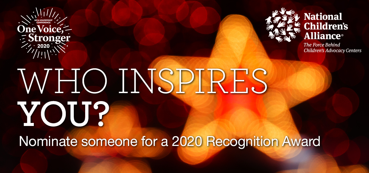 "Who Inspires You? Nominate someone for a 2020 Recognition Award at the 2020 Leadership Conference from National Children's Alliance. ""One Voice, Stronger."""