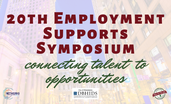 20th Employment Supports Symposium connecting talent to opportunities (with logos of networks for training and development, Philadelphia DBHIDS, and Phila On The Job)