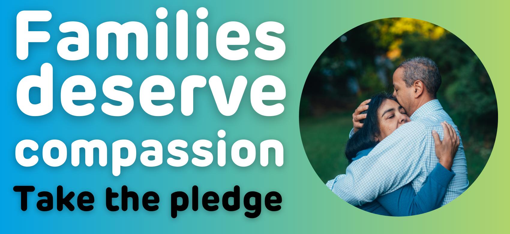 Families deserve compassion: take the pledge