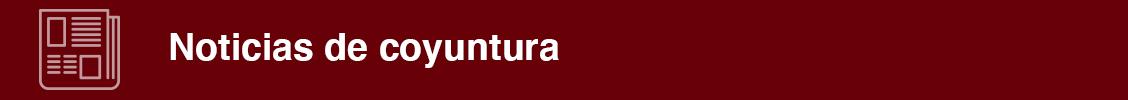 Noticias de coyuntura