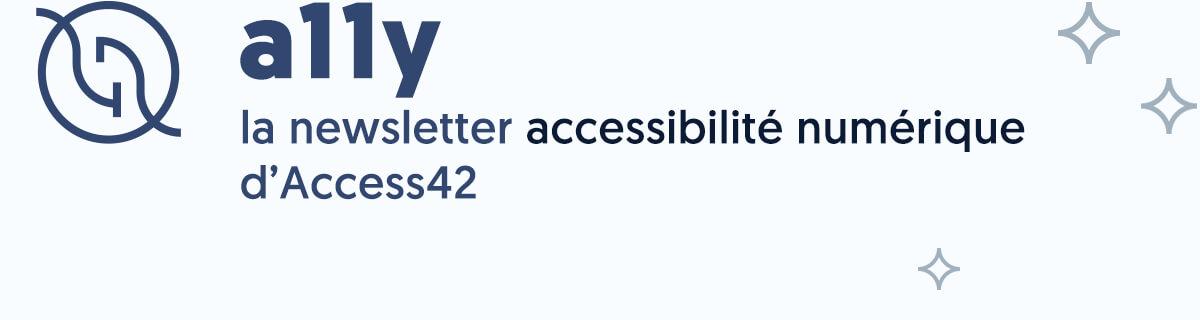 a11y, la newsletter accessibilité numérique d'Access42