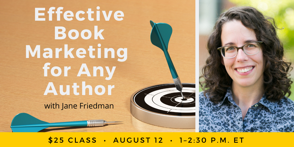 Effective Book Marketing for Any Author with Jane Friedman. $25 class, August 12, 1–2:30pm Eastern