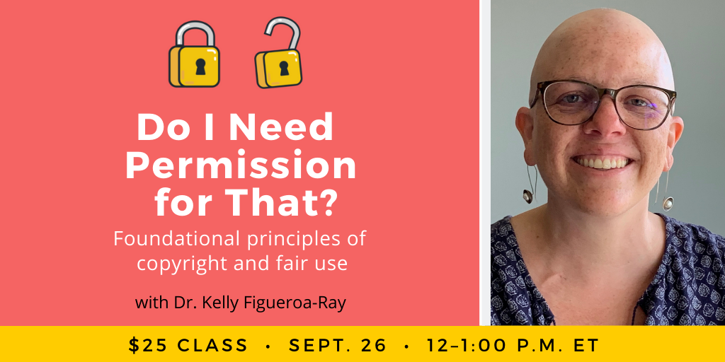 Do I Need Permission for That? with Dr. Kelly Figueroa-Ray. $25 class. Saturday, September 26. 12 p.m. to 1 p.m. Eastern.