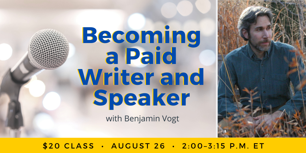 Becoming a Paid Writer and Speaker with Benjamin Vogt