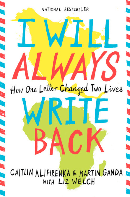 I Will Always Write Back by Martin Ganda & Caitlin Alifirenka With Liz Welch