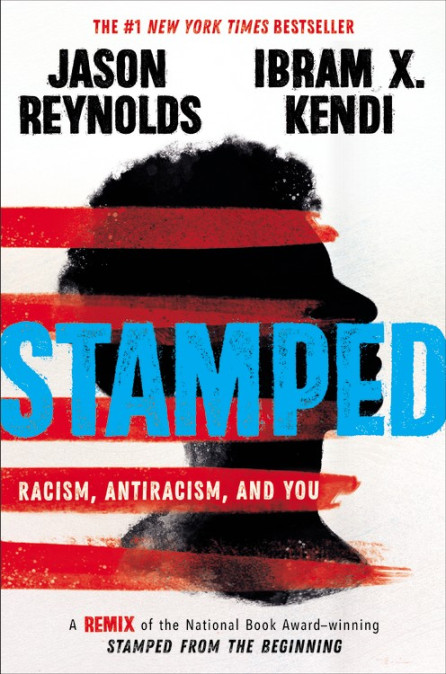 Stamped: Racism, Antiracism, and You by Jason Reynolds & Ibram X. Kendi