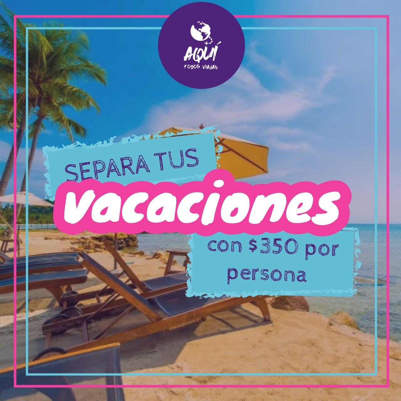 Separa Vacaciones desde $350 MXN, Agencia de Viajes, Aquí Todos Viajan, Apodaca