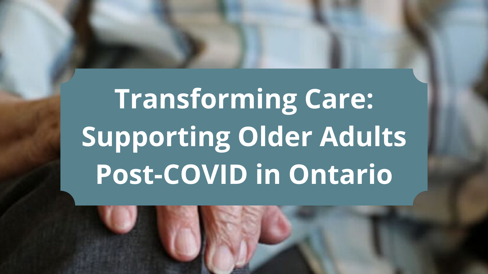 Traonsforming Care: Supporting Older Adults Post-COVID in Ontario