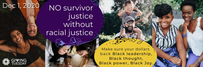 No survivor justice with racial justice. Give Today