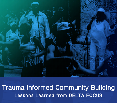 Trauma Informed Community Building: Lessons Learned from DELTA FOCUS