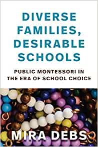 Book cover of Diverse Families, Desirable Schools: Public Montessori in the Era of School Choice by Mira Debs