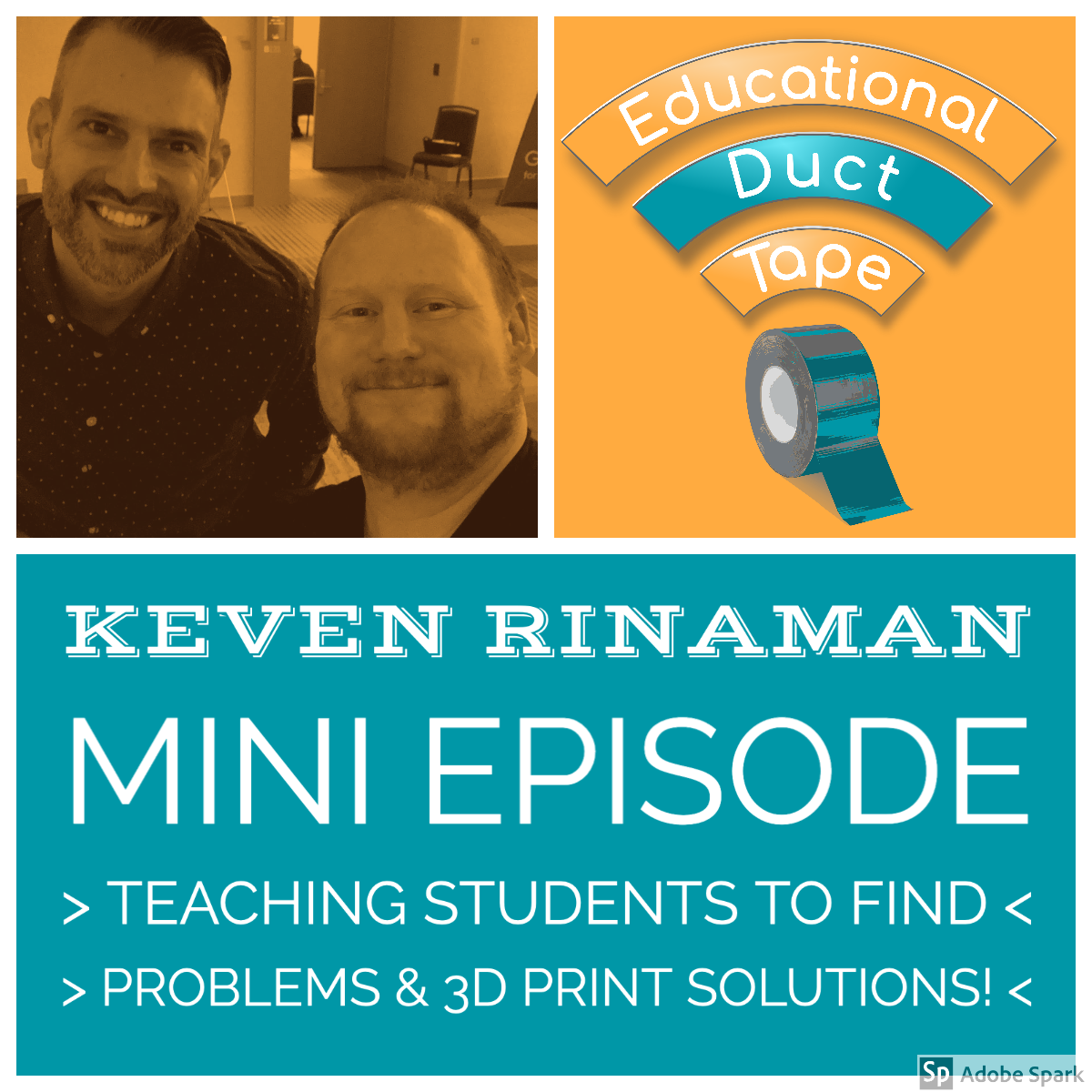 Episode Cover Artwork, shows a picture of Jake and episode guest Keven Rinaman along with the caption Mini Episode: Teaching students to find Problems and 3D Print solutions!