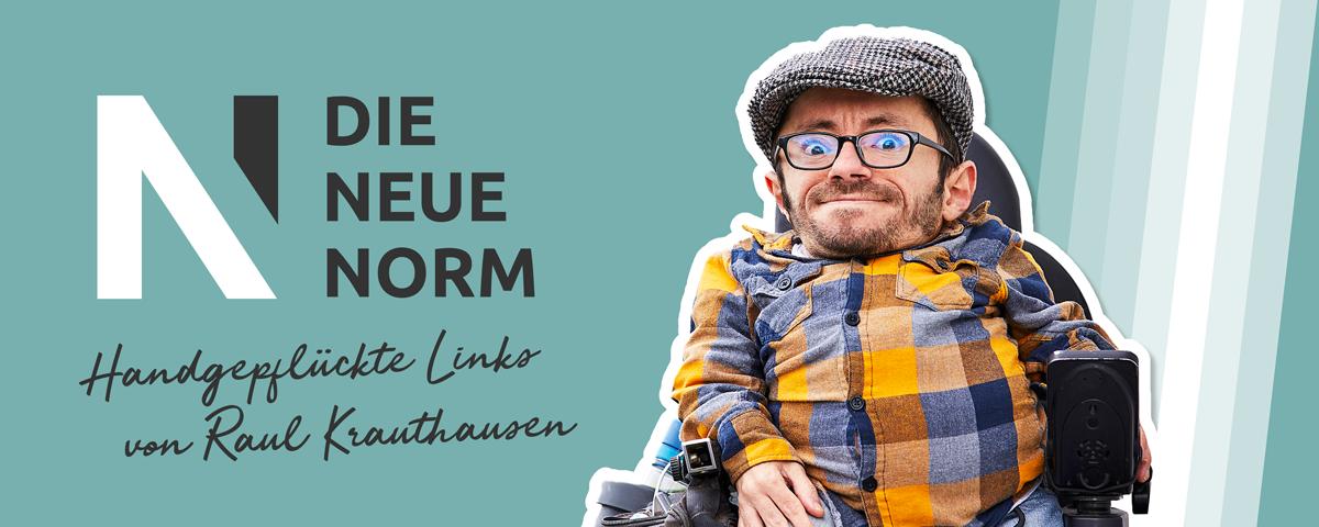 Die Neue Norm: Handgepflückte Links von Raul Krauthausen
