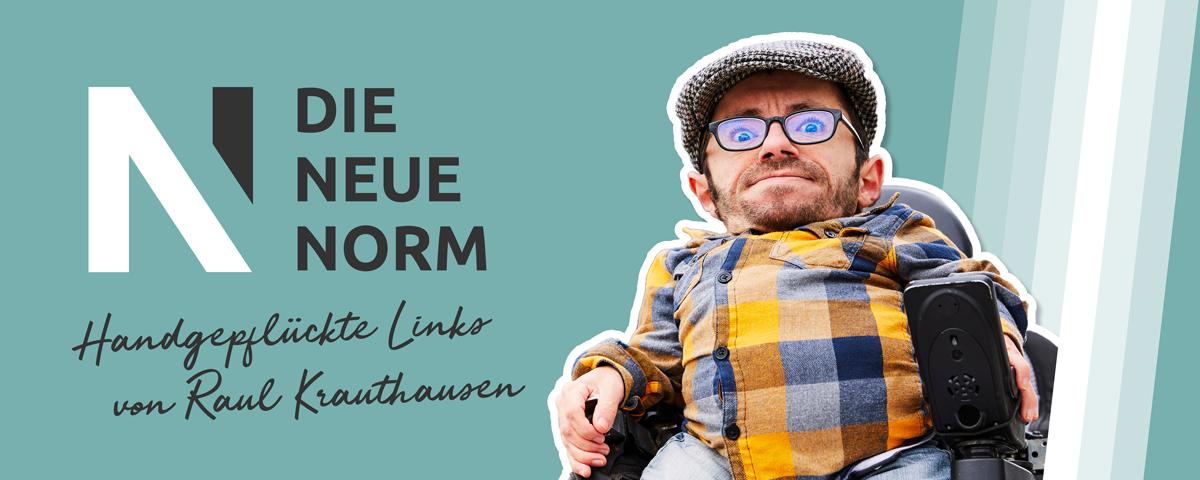 """""""Die Neue Norm"""" – Handgepflückte Links von Raul Krauthausen"""