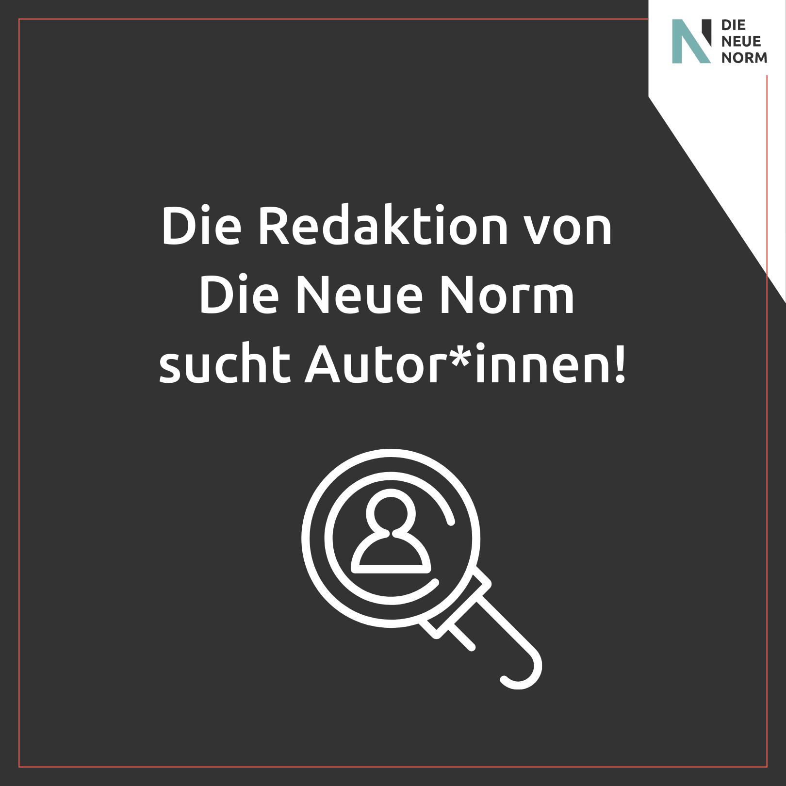 Die Redaktion von Die Neue Norm sucht Autor*innen!