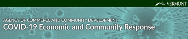Agency of Commerce and Community Development | COVID-19 Economic and Community Response